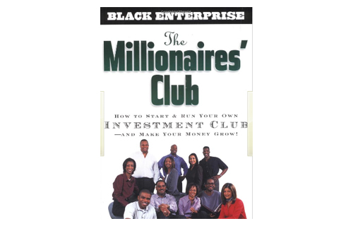 Recommended by Black Enterprise Magazine Editor-in-Chief Derek Dingle: Millionaires' Club: How to Start and Run Your Own Investment Club and Make Your Money Grow by Carolyn M. Brown (Wiley, $35).