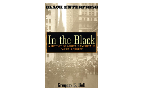 Recommended by Black Enterprise Magazine Editor-in-Chief Derek Dingle and BlackEnterprise.com Editor-in-Chief Alfred Edmond Jr.: In the Black: A History of African Americans on Wall Street by Gregory S. Bell (Wiley, $25)