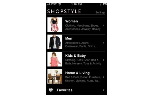 ShopStyle Mobile (Free) Shop by category to find all the stores you love, with more than 300 retailers available. This app will save you the time and frustration of searching via the Web to find separate sites that offer apparel, shoes, accessories, even furniture – whether you're looking for items that are professional, trendy, affordable, or family friendly. You can purchase directly from the featured retailers via your phone and comparison shop at the touch of a finger.