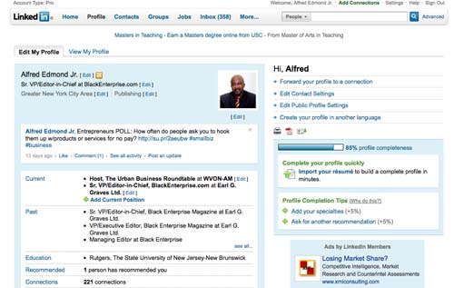 "LinkedIn is another social media site that I've become far more active on thanks to a growing variety of new apps and capabilities. Once, my public LinkedIn profile was just a tricked-out online resume to me—not that useful given the fact that I've had the same employer for more than 20 years. Now, it is a truly useful networking tool, allowing me to do everything from feed posts from BlackEnterprise.com to my profile page to staying in closer contact with great sources of expertise for our web site and magazine. Unlike with Twitter, Facebook and MySpace, where I do my best to connect with as many ""friends"" as possible, I am strict about limiting my LinkedIn connections to people I actually know off-line—colleagues, professional acquaintances, friends and associates that I've connected with in the real world, not just via social media. LinkedIn is the social media site that I most want to take better advantage of, but so far, have failed to find time to do so."