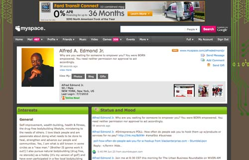 MySpace is the first social media site where I established a profile for professional reasons, as an editor at Black Enterprise, as opposed to the social networking activities I pursued as a personal pursuit. At around the same time I created my MySpace page, Black Enterprise also became active on the site, and still maintains a presence. However, once I became active on Twitter and Facebook, my activity on MySpace dropped, and was almost zero for most of 2008 and 2009. I've become more active over the past year, thanks to capabilities they've added (in obvious response to Twitter and Facebook), but it still falls at a distant third in priority when it comes to meeting my business objectives as an editor at Black Enterprise. However, I will never leave my MySpace friends hanging.
