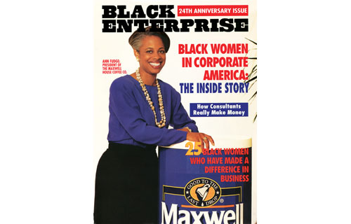 "In August 1994, BLACK ENTERPRISE profiled Ann C. Fudge, president of Maxwell House Coffee Co., a division of Kraft General Foods. The appointment made her the highest–ranking black female executive in corporate America. Fudge, however, downplayed her elevation in the cover story, citing that her assets were experience ""resuscitating older brands"" and exercising ""patience, perseverance and persistence."" Her philosophy paid off roughly a decade later when she was named Chairman & CEO of Young & Rubicam, the first African American to head a major Madison Avenue advertising agency."
