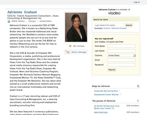 Viadeo (www.viadeo.com/en/profile/adrienne.graham): I use Viadeo to connect with people outside of the United States. Because my businesses are global, it's important that I have platforms to reach out to people around the world. Viadeo is a social networking site founded in France that focuses on being similar to Linked In but for the European and Asian continents. I love that I can connect  with people abroad and learn about customs, business practices.