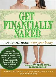 Get Financially Naked: How to Talk Money with Your Honey (Adams Media; $12.95) by Manisha Thakor and Sharon Kedar instructs women on how to bring up the topic of money with their partners. The book also offers tips on how to maintain a financial plan, save for future goals, and invest wisely.