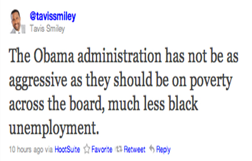 """The Obama administration has not been as aggressive as they should be on poverty across the board, much less black unemployment."" —Tavis Smiley (@tavissmiley)"