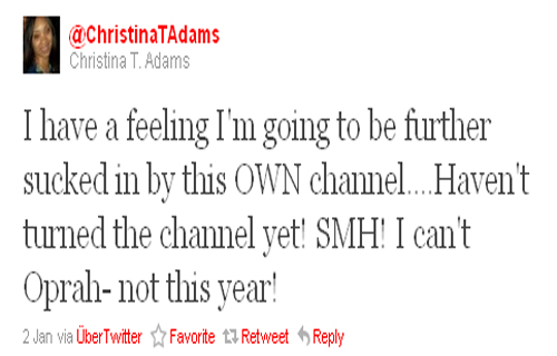 """I have a feeling I'm going to be further sucked in by this OWN channel...Haven't turned the channel yet! SMH! I can't Oprah- not this year!"" Christina T. Adams (@ChristinaTAdams)"