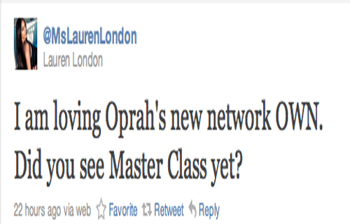 """I am loving Oprah's new network, OWN. Did you see Master Class yet?"" Lauren London (@MsLaurenLondon)"