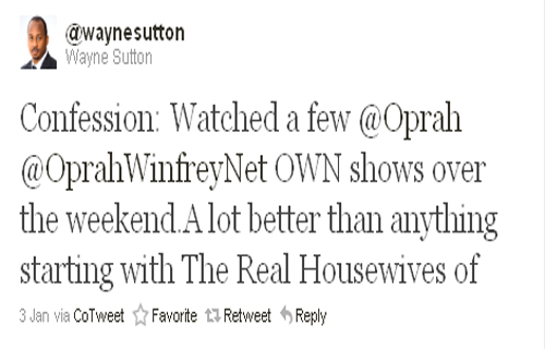 """Confession: Watched a few @Oprah @OprahWinfreyNet OWN shows over the weekend. A lot better than anything starting with The Real Housewives of..."" Wayne Sutton (@waynesutton)"