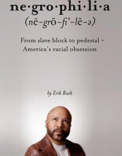 Negro-phi-li-a: From Slave Block to Pedestal – America's Racial Obsession by Erik Rush