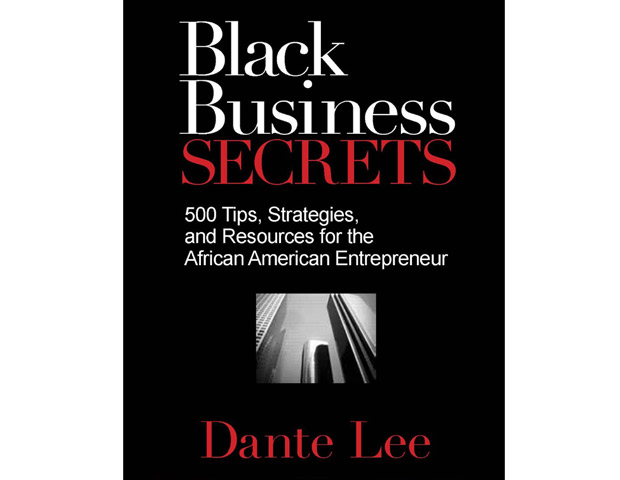 Black Business Secrets: 500 Tips, Strategies and Resources for the African American Entrepreneur by Dante Lee (Read my book review)