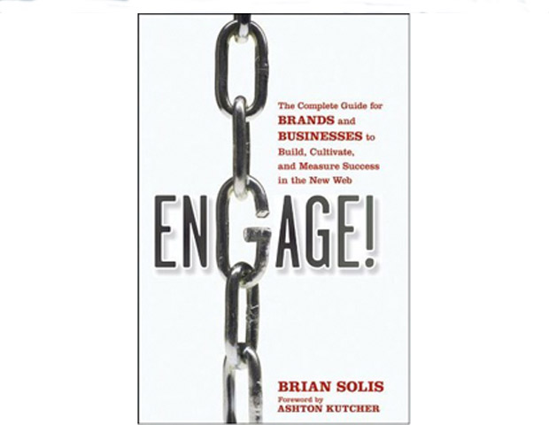 Engage: The Complete Guide for Brands and Businesses to Build, Cultivate and Measure Success in the New Web by Brian Solis (Wiley; $25)