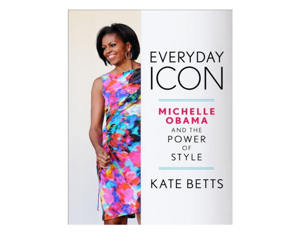 Everyday Icon: Michelle Obama and the Power of Style by Kate Betts  Author Kate Betts examines the style of First Ladies throughout history but also focuses on the social and political impact of Mrs. Obama's style choices. Betts interviews designers who have dressed the First Lady and traces the evolution of her style. She also sheds light on Obama's global image as the inaugural African American First Lady and style paragon.