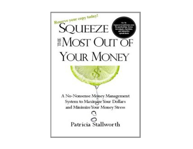 Squeeze the Most Out of Your Money: A No-Nonsense Money Management System to Maximize Your Dollar and Minimize Your Stress by Patricia Stallworth The financial coach gives a step-by-step process of how to manage your money. Using 12 straight-forward principles Stallworth shows readers how to get the most out of their money with minimal stress and how to maintain a financial plan while investing only three hours a month.