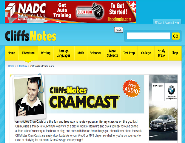 CliffNotes Cramcast      Didn't have enough time to finish that 200-plus page novel, or just want to refresh yourself on a particular text? Well, Cramcast is a temporary fix to your dilemma. This free podcast dissects the work providing an overview of the book, background information on the author, and three essential takeaways from the book or play; all in less than five minutes.