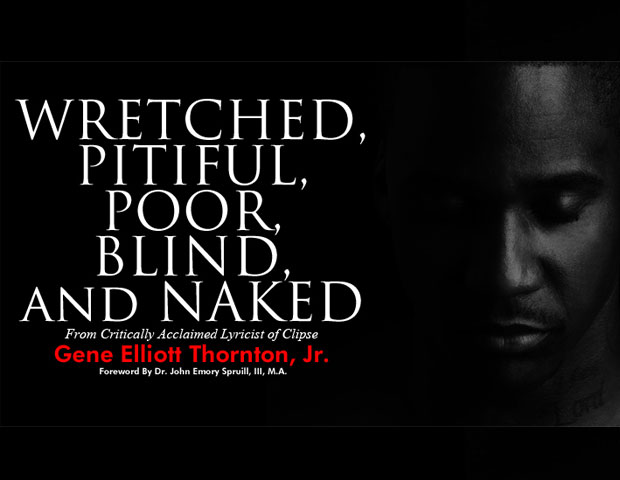 WRETCHED, PITIFUL, POOR, BLIND, AND NAKED BY GENE ELLIOTT THORNTON, JR.