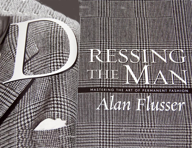 Dressing the Man: Mastering the Art of Permanent Fashion by Alan Flusser, $36