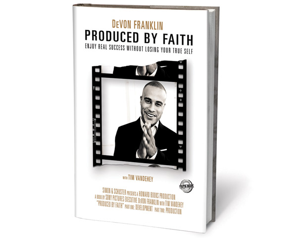 Produced by Faith: Enjoy Real Success Without Losing Your True Self by Devon Franklin