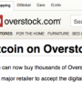 Overstock.com was one of the first major online retailers to adopt the virtual currency as a form of payment.