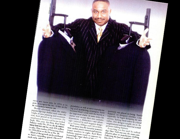 During the 1990s, Karl Kani Infinity - with its trademark style that included baggy jeans and oversized casual knits - found appeal among African Americans and, at the time, an unexpected white suburban audience eager to embrace black urban fashion. Founded by designer Karl Kani (AKA Carl Williams), the apparel company's popularity as well as inventive manufacturing and marketing strategies increased its clout with the buyers at the large retail chains and claimed Tommy Hilfiger and Calvin Klein as competitors. When it received the honor of being named 1996 BE Industrial/Service Company of the Year, Karl Kani was run by a 28-year-old CEO who took advanced his enterprise to No. 25  on the BE INDUSTRIAL/SERVICE 100 list.