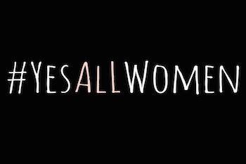 The 30 Most Heartfelt #YesAllWomen Tweets You Should See