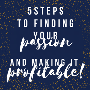5-Steps-to-Finding-Your-Passion-And-Making-It-Profitable (1)